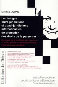 Sylviana Cocan - Dialogue entre juridictions et quasi-juridictions internationales de protection des droits des personnes - L'exemple de la prohibition de la torture et autres peines ou traitements cruels.