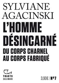 Sylviane Agacinski - L'homme désincarné - Du corps charnel au corps fabriqué.