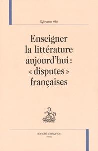 """Sylviane Ahr - Enseigner la littérature aujourd'hui : """"disputes"""" françaises."""
