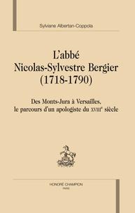 Sylviane Albertan-Coppola - L'abbé Nicolas-Sylvestre Bergier (1718-1790) - Des Monts-Jura à Versailles, le parcours d'un apologiste du XVIIIe siècle.
