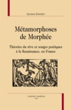 Sylviane Bokdam - Métamorphoses de Morphée - Théories du rêve et songes poétiques à la Renaissance, en France.
