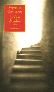 Sylviane Chatelain - La Part d'ombre.