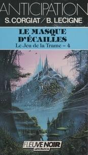 Sylviane Corgiat et Bruno Lecigne - Le Jeu de la trame (4) - Le Masque d'écailles.