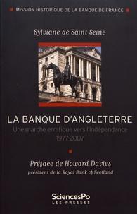 Sylviane de Saint Seine - La Banque d'Angleterre - Une marche erratique vers l'indépendance, 1977-2007.