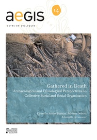 Sylviane Déderix et Aurore Schmitt - Gathered in Death - Archaeological and Ethnological Perspectives on Collective Burial and Social Organisation.