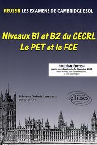 Sylviane Dubois-Lombard et Peter Strutt - Niveaux B1 et B2 du CECRL - Le PET et le FCE - Réussir les examens de Cambridge ESOL.
