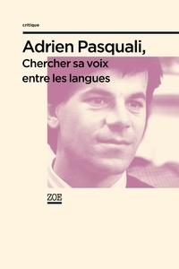 Sylviane Dupuis - Adrien Pasquali, chercher sa voix entre les langues.