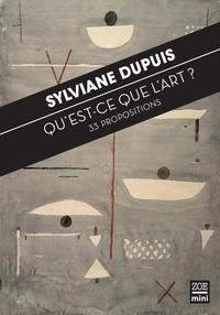 Sylviane Dupuis et Carole Talon-Hugon - Qu'est-ce que l'art ? - 33 propositions.