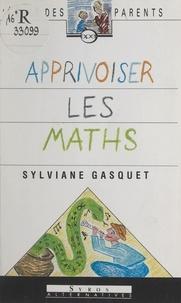 Sylviane Gasquet et Charlotte Dugauquier - Apprivoiser les maths.