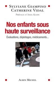 Sylviane Giampino et Catherine Vidal - Nos enfants sous haute surveillance - Evaluations, dépistages, médicaments....
