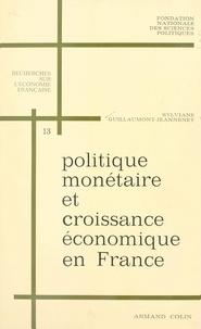 Sylviane Guillaumont-Jeanneney et  Fondation nationale des scienc - Politique monétaire et croissance économique en France, 1950-1966.