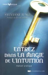 Sylviane Jung - Entrez dans la magie de l'intuition - Manuel pratique.