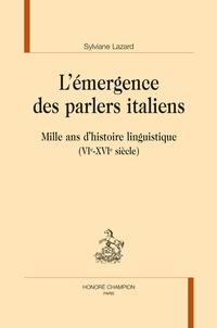 Sylviane Lazard - L'émergence des parlers italiens - Mille ans d'histoire linguistique (VIe-XVIe siècle).