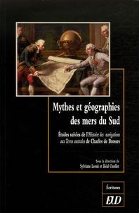 Sylviane Leoni et Réal Ouellet - Mythes et géographies des mers du Sud - Etudes suivies de l'Histoire des navigations aux Terres australes de Charles de Brosses.