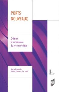 Sylviane Llinares et Guy Saupin - Ports nouveaux - Création et renaissance du XVe au XXIe siècle.
