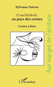 Sylviane Patron - Conciliabule au pays des contes - Contes à finir.