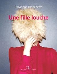 Sylvianne Blanchette - Une fille louche.