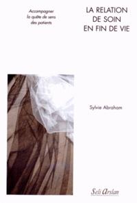 Sylvie Abraham - La relation de soin en fin de vie - Accompagner la quête de sens des patients.