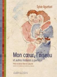 Sylvie Aguettant - Mon coeur, l'oiseau et autres histoires à partager.