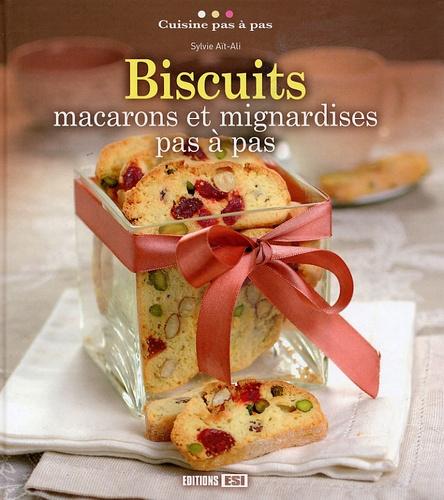Sylvie Aï-Ali - Biscuits - Macarons et mignardises pas à pas.