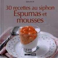 Sylvie Aït-Ali - 30 recettes au siphon - Espumas et mousses.
