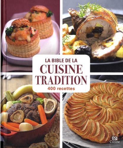 La bible de la cuisine tradition. 400 recettes