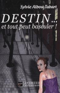 Sylvie Albou-Tabart - Destin... - Et tout peut basculer !.