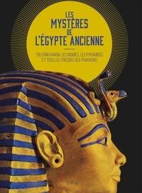 Sylvie Albou-Tabart et Dominique Antérion - Les mystères de l'Egypte ancienne - Toutânkhamon, les momies, les pyramides et tous les trésors des pharaons.