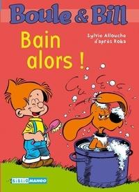Sylvie Allouche - Boule et Bill Tome 11 : Bain alors !.