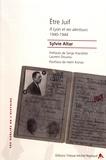 Sylvie Altar - Etre Juif - A Lyon et ses alentours (1940-1944).