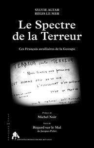 Sylvie Altar et Régis Le Mer - Le spectre de la terreur - Ces Français auxiliaires de la Gestapo.