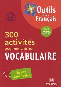 Sylvie Aminta et Alice Helbling - 300 activités pour enrichir son vocabulaire CE2 - Fichier photocopiable.