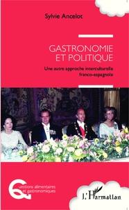 Sylvie Ancelot - Gastronomie et politique - Une autre approche interculturelle franco-espagnole.