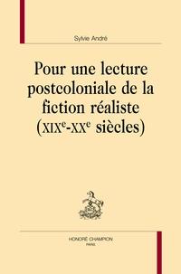Sylvie André - Pour une lecture postcoloniale de la fiction réaliste (XIXe-XXe siècles).