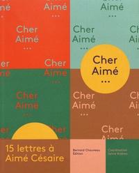 Sylvie Andreu - Cher Aimé... - 15 lettres à Aimé Césaire.