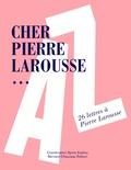 Sylvie Andreu - Cher Pierre Larousse... - 26 lettres à Pierre Larousse.