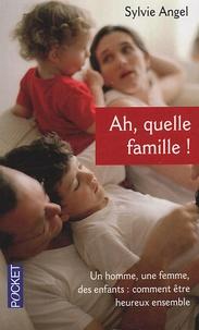 Sylvie Angel - Ah, quelle famille ! - Un homme, une femme, des enfants : comment être heureux ensemble.
