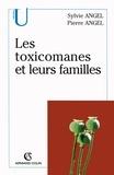 Sylvie Angel et Pierre Angel - Les toxicomanes et leurs familles.