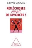 Sylvie Angel - Réfléchissez avant de divorcer !.