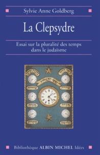 Sylvie-Anne Goldberg et Sylvie Anne Goldberg - La Clepsydre.