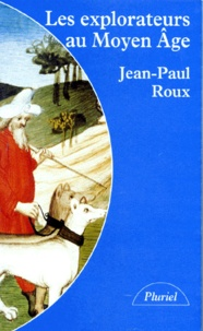 Sylvie-Anne Roux et Jean-Paul Roux - Les explorateurs au Moyen âge.
