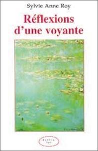 Sylvie-Anne Roy - Réflexions d'une voyante.