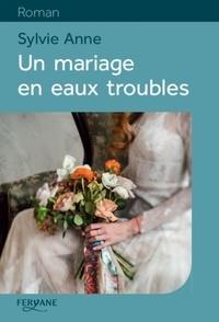 Sylvie Anne - Un mariage en eaux troubles.