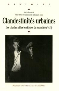 Sylvie Aprile et Emmanuelle Retaillaud-Bajac - Clandestinités urbaines - Les citadins et les territoires du secret (XVIe-XXe).