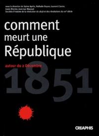 Sylvie Aprile et Nathalie Bayon - Comment meurt une république ? - Autour du 2 décembre 1851.