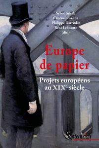 Sylvie Aprile et Cristina Cassina - Europe de papier - Projets européens au XIXe siècle.