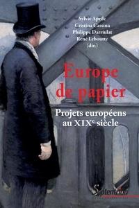 Sylvie Aprile et Cristina Cassina - Europe de papier - Projets européens au XIXesiècle.