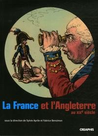 Sylvie Aprile et Fabrice Bensimon - La France et l'Angleterre au XIXe siècle - Echanges, représentations, comparaisons.