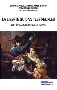 Sylvie Aprile et Jean-Claude Caron - La Liberté guidant les peuples - Les révolutions de 1830 en Europe.