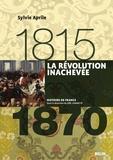 Sylvie Aprile - La Révolution inachevée 1815-1870.